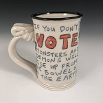 If you don't VOTE monsters and demons will rise up from the bowels of the earth. - 14 oz. mug