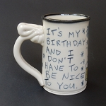 It's my birthday and I don't have to be nice to you - mug