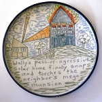 Wally's passive-aggressive solar home finally snaps - salad plate - OUT OF STOCK! SHIPS ON 1/27/20.