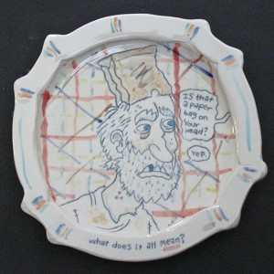 """What does it all mean?"" - porcelain plate - 10 inch diameter"