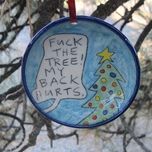 Fuck the tree! My back hurts. - ornament