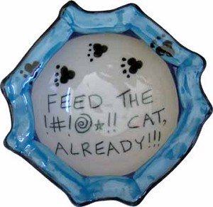 """Feed the !#!!*@!! cat, already!!!"" bowl - SLIGHTLY FLAWED"